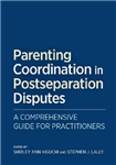 Parenting Coordination in Postseparation Disputes: A Comprehensive Guide for Practitioners