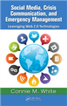 Social Media, Crisis Communication and Emergency Management: Leveraging Web 2.0 Technologies