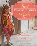 Sew Classic Clothes for Girls: 10 Girls\' Dresses, Outfits and Accessories from the Cottage Mama