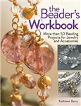 The Beader\'s Workbook: More than 50 Beading Projects for Jewelry and Accessories