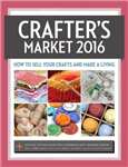 Crafter\'s Market 2016: How to Sell Your Crafts and Make a Living
