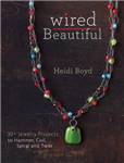 Wired Beautiful: Projects and Techniques for 30+ Jewelry Design