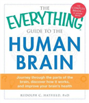 The Everything Guide to the Human Brain: Journey Through the Parts of the Brain, Discover How It Works, and Improve Your Brain\'s Health