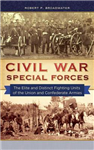 Civil War Special Forces: The Elite and Distinct Fighting Units of the Union and Confederate Armies