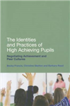 The Identities and Practices of High Achieving Pupils: Negotiating Achievement and Peer Cultures