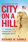 In Search of the City on a Hill: The Making and Unmaking of an American Myth