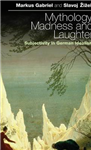 Mythology, Madness and Laughter: Subjectivity in German Idealism