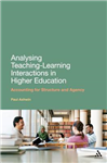 Analysing Teaching-Learning Interactions in Higher Education: Accounting for Structure and Agency