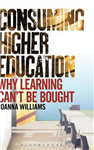 Consuming Higher Education: Why Learning Can\'t be Bought