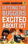 Getting the Buggers Excited About ICT