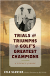 Trials and Triumphs of Golf\'s Greatest Champions: A Legacy of Hope