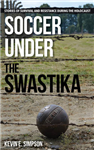 Soccer under the Swastika: Stories of Survival and Resistance during the Holocaust