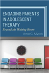 Engaging Parents in Adolescent Therapy: Beyond the Waiting Room