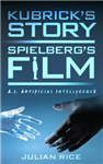 Kubrick\'s Story, Spielberg\'s Film: A.I. Artificial Intelligence