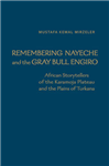 Remembering Nayeche and the Gray Bull Engiro: African Storytellers of the Karamoja Plateau and the Plains of Turkana