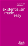 Existentialism Made Easy