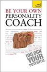 Be Your Own Personality Coach: A practical guide to discover your hidden strengths and reach your true potential