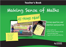 Making Sense of Maths: All Things Equal: Solving Equations and Algebraic Manipulation: Teacher Book