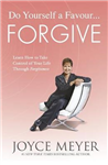 Do Yourself a Favour ... Forgive: Learn How to Take Control of Your Life Through Forgiveness