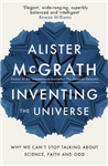 Inventing the Universe: Why we can\'t stop talking about science, faith and God