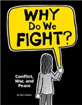 Why Do We Fight?: Conflict, War and Peace