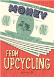 How to Make Money: From Upcycling