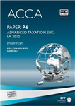 ACCA - P6 Advanced Taxation FA2012: Study Text