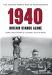 1940 the Second World War in Photographs: Britain Stands Alone