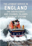 Lifeboat Service in England: The South Coast and Channel Isl
