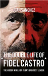 The Double Life of Fidel Castro: The Hidden World of Cuba\'s Greatest Leader