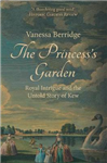 The Princess\'s Garden: Royal Intrigue and the Untold Story of Kew