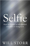 Selfie: How We Became So Self-Obsessed and What It\'s Doing to Us