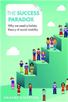 The success paradox: Why we need a holistic theory of social mobility