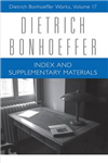 Indexes and Supplementary Materials: Dietrich Bonhoeffer Works: Volume 17