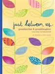 Just Between Us: Grandmother & Granddaughter
