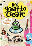 It\'s Great to Create: 101 Fun Creative Exercises for Everyone