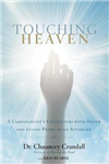 Touching Heaven: A Cardiologist\'s Encounters with Death and Living Proof of an Afterlife