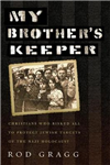 My Brother\'s Keeper: Christians Who Risked All to Protect Jewish Targets of the Nazi Holocaust