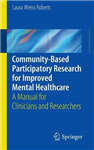 Community-Based Participatory Research  for Improved Mental Healthcare: A Manual for Clinicians and Researchers