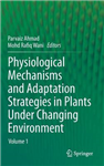 Physiological Mechanisms and Adaptation Strategies in Plants Under Changing Environment: Volume 1