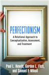Perfectionism: A Relational Approach to Conceptualization, Assessment, and Treatment