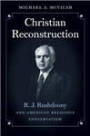 Christian Reconstruction: R.J. Rushdoony and American Religious Conservatism