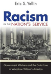 Racism in the Nation\'s Service: Government Workers and the Color Line in Woodrow Wilson\'s America