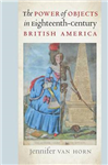 Power of Objects in Eighteenth-Century British America