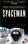Spaceman: An Astronaut\'s Unlikely Journey to Unlock the Secrets of the Universe