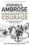 Undaunted Courage: The Pioneering First Mission to Explore America\'s Wild Frontier