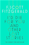 I\'d Die for You: And Other Lost Stories
