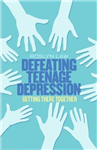 Defeating Teenage Depression: Getting There Together