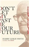 Don\'t Let My Past Be Your Future: A Call to Arms