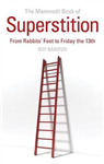 The Mammoth Book of Superstition: From Rabbits\' Feet to Friday the 13th
